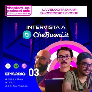 Episodio 3 | La velocità di far succedere le cose - Intervista a CheBuoni