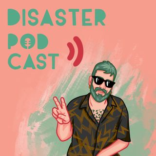 Disaster Podcast Ep.7