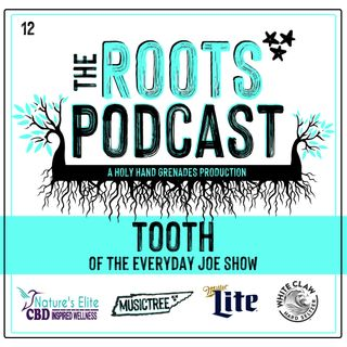 The Roots Podcast Episode 12 with Tooth from The Everyday Joe Show