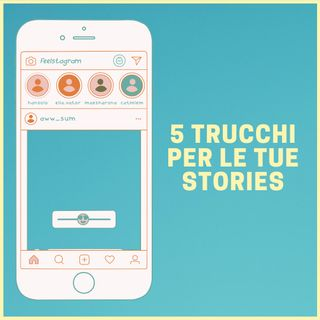 #37 - Instagram Stories: 5 Trucchi Per Aumentare Le Views