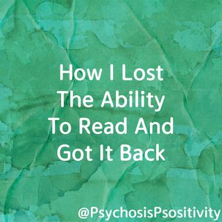 How I Lost The Ability To Read And Got It Back