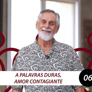 A palavras duras, amor contagiante | Carlos Alberto Bezerra