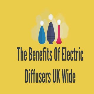 The Benefits Of Electric Diffusers UK Wide
