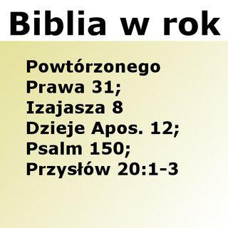 184 - Powtórzonego Prawa 31, Izajasza 8, Dzieje Apostolskie 12, Psalm 150, Przysłów 20:1-3