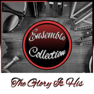 The Glory Is His (Ensemble Collection)