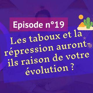 19: Les taboux et la répression auront-ils raison de votre évolution ?