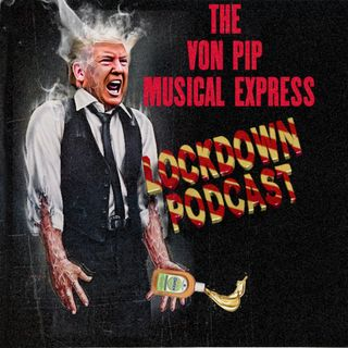 The Von Pip Musical Express Lockdown Podcast April 2020