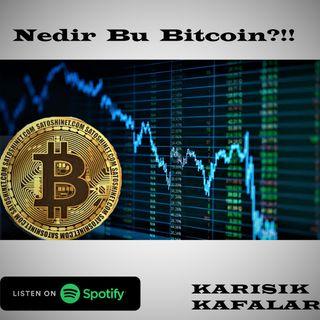 KARIŞIK KAFALAR-''Nedir bu Bitcoin?''