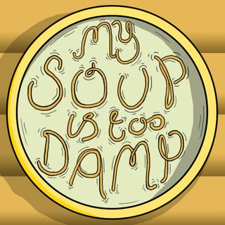 My Soup Is Too Damp # 5