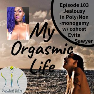 Jealousy in Poly, Ethical Non-Monogamy relationships with co-host Evita Sawyer- EP.103