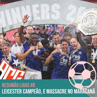 Leicester campeão e massacre no Maracanã #8