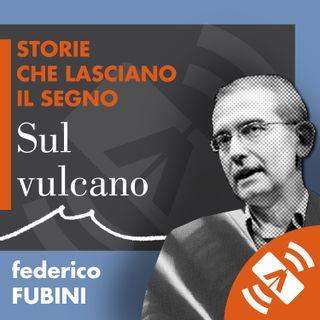 """02 > Federico FUBINI """"Sul vulcano"""""""