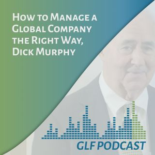 How to Manage a Global Company the Right Way | Dick Murphy