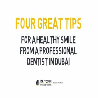 Four Great Tips For A Healthy Smile From A Professional Dentist In Dubai