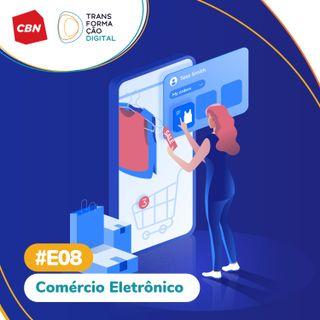 Transformação Digital CBN - Especial 08: Comércio Eletrônico