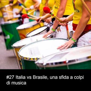 #27 Italia vs Brasile, una sfida a colpi di musica