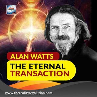 Alan Watts: The Eternal Transaction