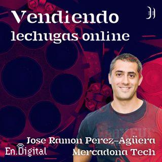 #167 – Vendiendo lechugas por Internet con José Ramón Pérez-Agüera de Mercadona Tech