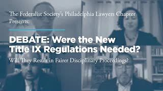 DEBATE: Were the New Title IX Regulations Needed?  Will They Result in Fairer Disciplinary Proceedings?