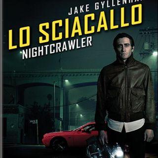 Lo sciacallo: di Dan Gilroy, con Jake Gyllenhaal