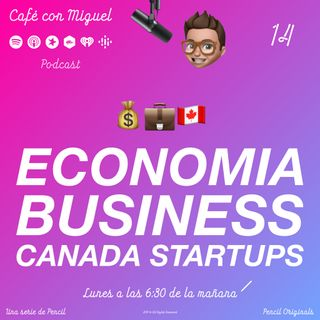 Cafe con Miguel - ECONOMIA BUSINESS Y CANADA STARTUPS - PODCAST SORPRESA, ESTOY DE VACACIONES - Pencil 4