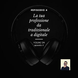 Episodio 4 -Trasformare la tua professione da tradizionale a digitale