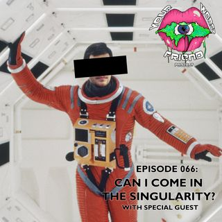 Episode 066: Can I Come in the Singularity?