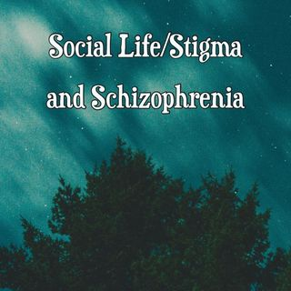 Social Life/Stigma and Schizophrenia