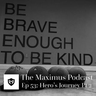 The Maximus Podcast Ep 53 - Hero's Jouney Pt 2