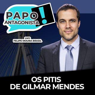 OS PITIS DE GILMAR MENDES - Papo Antagonista com Felipe Moura Brasil