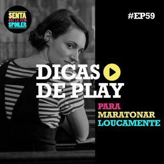 EP 59 - Dicas de Play para Maratonar Loucamente