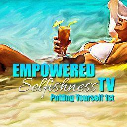 Empowered SelfishnessTV