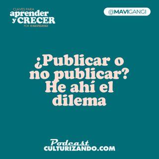 ¿Publicar o no publicar? he ahi el dilema • Marketing y Productividad • Culturizando