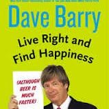 Dave Barry Live Right Find Happiness