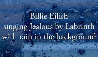 a-few-seconds-of-billie-eilish-singing-jealous-by-labrinth-with-rain-in-the-background