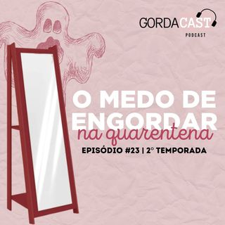 GordaCast #23   O medo de engordar na quarentena com Gabriele Menezes