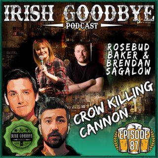 87 Crow Killing Cannon (with special guests, Rosebud Baker & Brendan Sagalow)