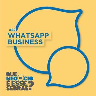 #22: Whatsapp Business. Dê um zap para seu negócio!