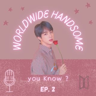 EP. #02 - Worldwide handsome, you know?