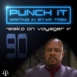 Punch It 90 - Sisko on Voyager II