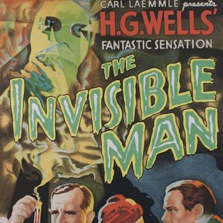 "Ep 99 Universal Classics - ""The Invisible Man"""