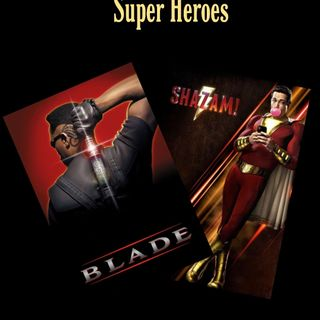 Ep. 04 Superheros - Shazam/Blade
