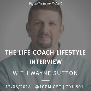 The Life Coach Lifestyle Interview with Wayne Sutton.