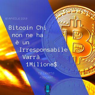 Bitcoin Chi non ne ha è un Irresponsabile Varrà 1 Milione$  TG Crypto PODCAST 15-04