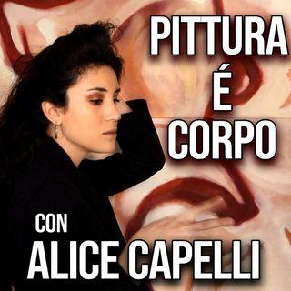 PITTURA e CORPO: Dialogo con Alice Capelli