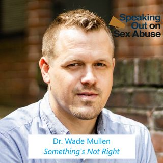 Episode 120: Wade Mullen's New Book, Something's Not Right