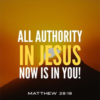 All Authority in Jesus is Now in You
