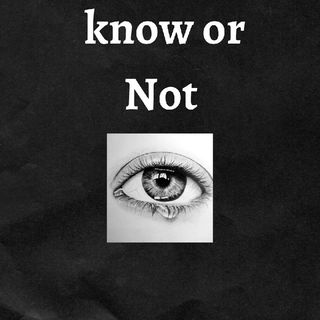 To Know Or Not
