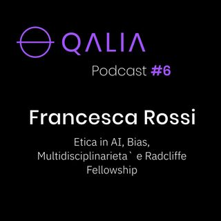 Francesca Rossi - Etica ed AI, Bias, Multidisciplinarieta` e Radcliffe Fellowship | Qalia Podcast #6