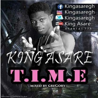 T.I.M.E KING ASARE(Mix By Gregory)